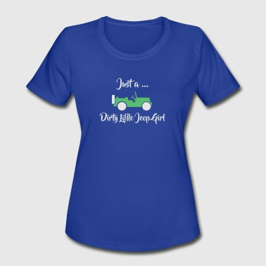 Just A Jeep Just A Dirty Little Jeep Girl - Women's Moisture Wicking Performance T-Shirt