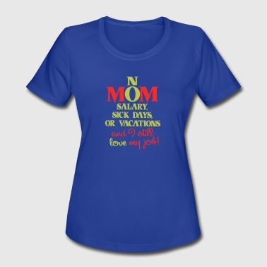 Mom no salary sick days or vacations - Women's Moisture Wicking Performance T-Shirt
