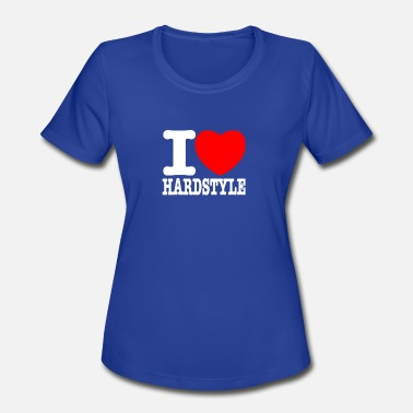 Hardstyle Quotes I Love Hardstyle - Women's Moisture Wicking Performance T-Shirt