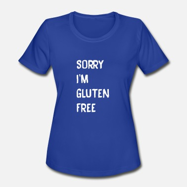 I M Free Sorry I m Gluten Free - Women's Moisture Wicking Performance T-Shirt