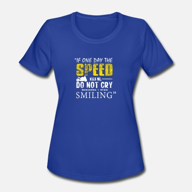 If One Day The Speed Kills New Design If One Day The Speed Kill Me - Women's Moisture Wicking Performance T-Shirt