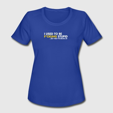 Divorce Satire I Was Once Fucking Stupid! - Women's Moisture Wicking Performance T-Shirt