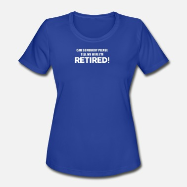 Im Not Retired Im Retired - Women's Moisture Wicking Performance T-Shirt