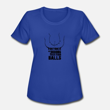 Boobs Touch you touch my boobs - i kick your balls - Women's Moisture Wicking Performance T-Shirt
