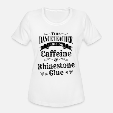Caffeinated Teacher Funny Dance Teacher Runs on Caffeine - Women's Moisture Wicking Performance T-Shirt