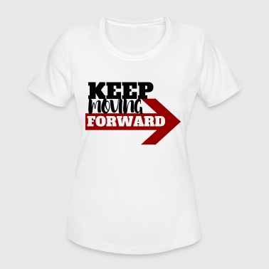 Forward Thinking Keep Moving Forward - Women's Moisture Wicking Performance T-Shirt