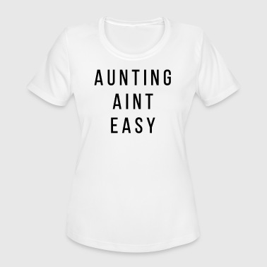 Aunting Aint Easy Gift for Aunts Auntie - Women's Moisture Wicking Performance T-Shirt