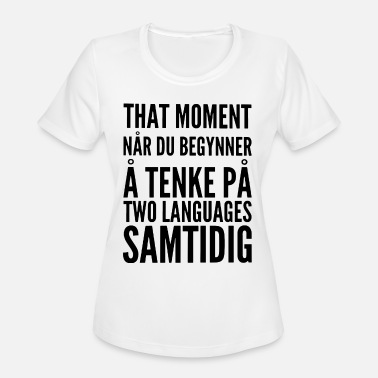 that moment nar du begynner a tenke pa two languag - Women's Moisture Wicking Performance T-Shirt