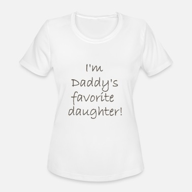 Favorite Daughter I'm Daddy's Favorite Daughter - Women's Moisture Wicking Performance T-Shirt