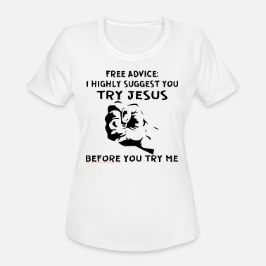 The Force I Highly Suggest You Try Jesus Before You Try Me - Women's Sport T-Shirt