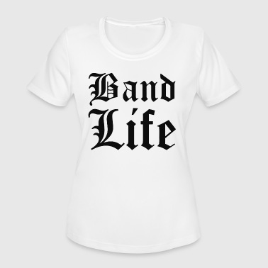Band Geek For Life Band Life - Women's Moisture Wicking Performance T-Shirt
