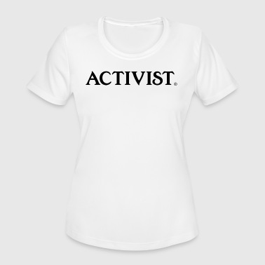 activist - Women's Moisture Wicking Performance T-Shirt