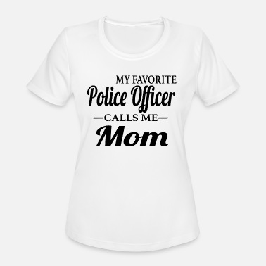 Policewoman My Favorite Police Officre Calls Me Mom - Women's Moisture Wicking Performance T-Shirt