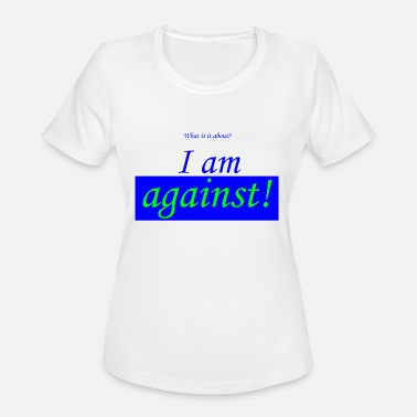 Aggressiv Against everything - passive aggressiv - Women's Moisture Wicking Performance T-Shirt