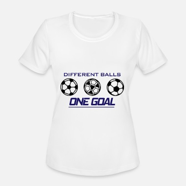 One Goal Different Balls...One Goal... - Women's Sport T-Shirt
