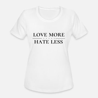 Love More Hate Less Love More Hate Less - Women's Moisture Wicking Performance T-Shirt