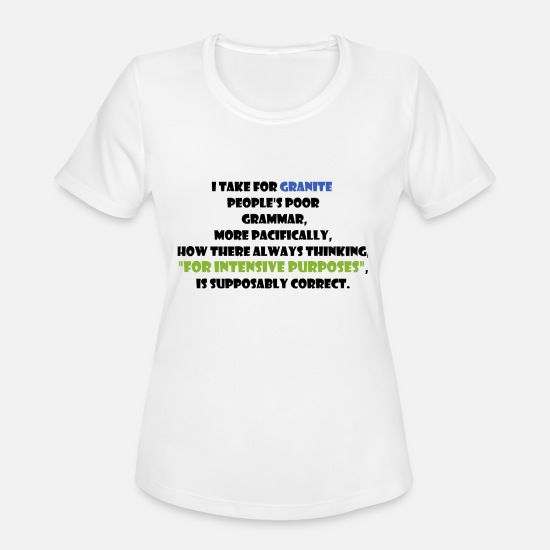 Funny T-Shirts - Funny - I take for granite people's poor grammar - Women's Sport T-Shirt white