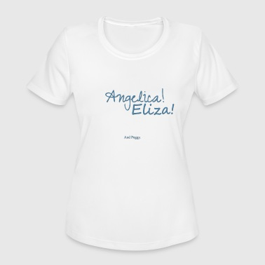 The Schuyler Sisters Angelica! Eliza! ... and peggy. - Women's Moisture Wicking Performance T-Shirt