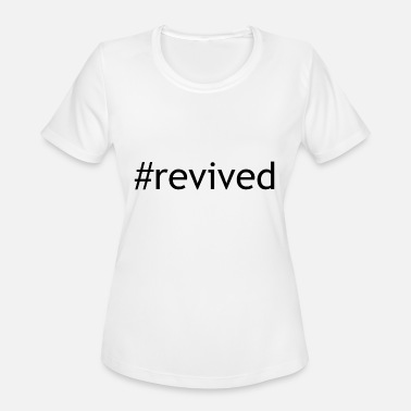 Revive revived - Women's Moisture Wicking Performance T-Shirt