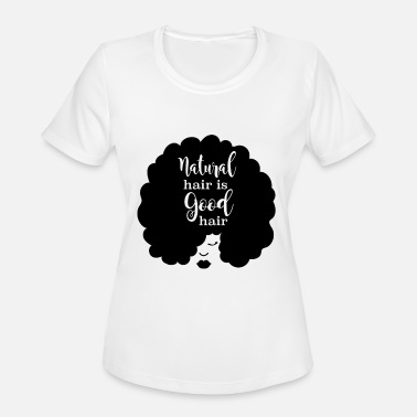 Nappy Hair Natural Hair Is Good Hair - Women's Sport T-Shirt