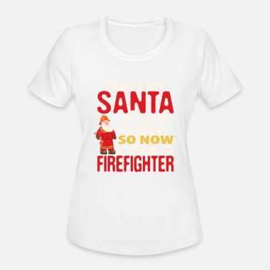 Firefighter Christmas I Lost My Santa Suit Funny Fireman Firefighter - Women's Moisture Wicking Performance T-Shirt