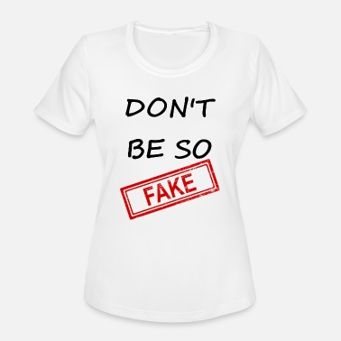 Fuck Fake Friends Don't be so Fake - Women's Moisture Wicking Performance T-Shirt
