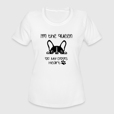 Queen Dogs I'm the queen of my dog's heart - Women's Moisture Wicking Performance T-Shirt