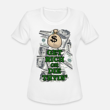 Dollar Store Get those 100 dollar notes, or die trying - Women's Moisture Wicking Performance T-Shirt
