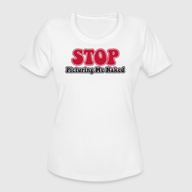 Naked Me STOP PICTURING ME NAKED - Women's Moisture Wicking Performance T-Shirt
