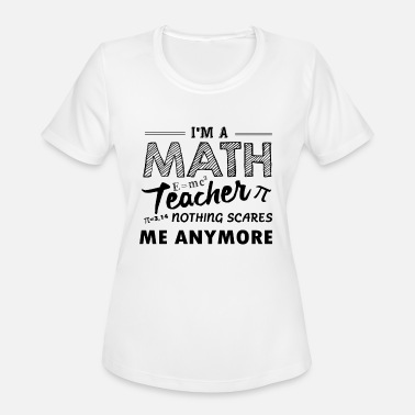 Nothing Scares Me Anymore Math Teacher Nothing Scares Me Anymore Shirt - Women's Moisture Wicking Performance T-Shirt