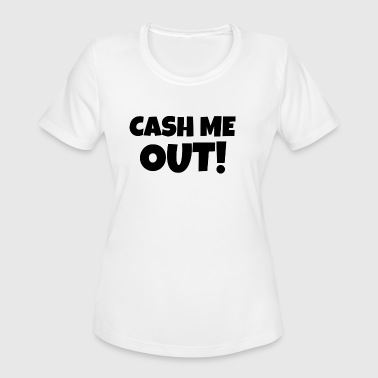 Cash Out CASH ME OUT (Black) - Women's Moisture Wicking Performance T-Shirt