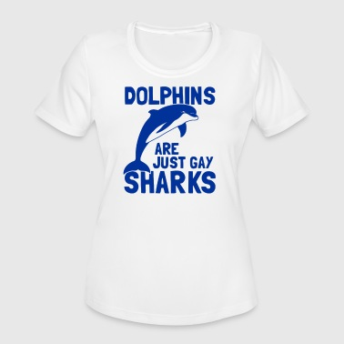Dolphins Are Gay Sharks Dolphins Are Just Gay Sharks T Shirt - Women's Moisture Wicking Performance T-Shirt