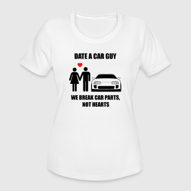 Date A Car Guy We Break Car Parts - Women's Moisture Wicking Performance T-Shirt
