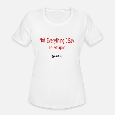 Stupid Puns Not everything I say is stupid - Women's Moisture Wicking Performance T-Shirt