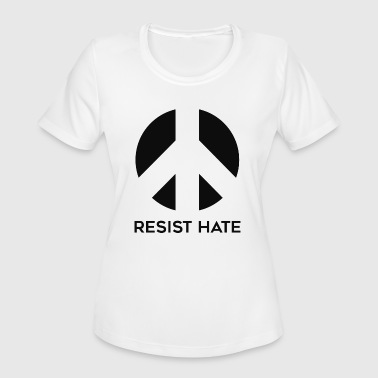 Hate Trump Resist Hate - Women's Moisture Wicking Performance T-Shirt