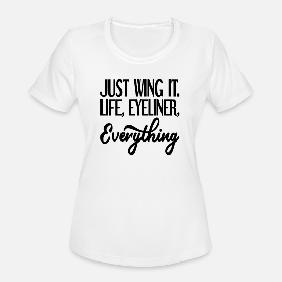 Funny T-Shirts - Just Wing It. Life, Eyeliner, Everything - Women's Sport T-Shirt white