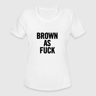 Fuck Violence Brown As Fuck Black - Women's Moisture Wicking Performance T-Shirt