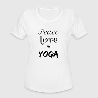 Peace Love and Yoga Spirituell Namaste Gift idea - Women's Moisture Wicking Performance T-Shirt