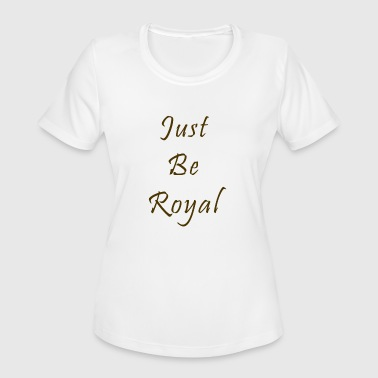 Just Be Royal - Women's Moisture Wicking Performance T-Shirt