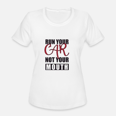Silent Running Run Your Car Not Your Mouth - Women's Moisture Wicking Performance T-Shirt