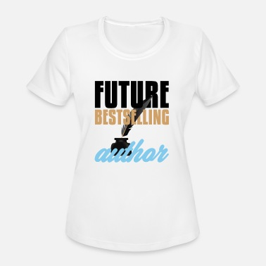 Writers And Authors Author Future Bestselling Author Writer - Women's Moisture Wicking Performance T-Shirt