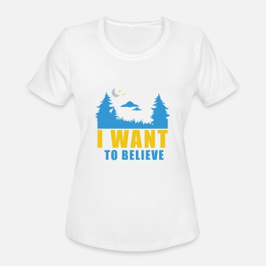 I Want To Believe Aliens I want to believe in UFO Aliens Extra-Terrestrial - Women's Moisture Wicking Performance T-Shirt