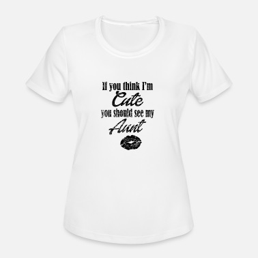 I Love My Nephew If You Think That I Am Cute You Should See My Aunt - Women's Moisture Wicking Performance T-Shirt
