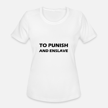 Enslavement to punish and enslave - Women's Sport T-Shirt