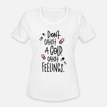 Sneeze Don't catch a cold - Catch feelings - Women's Sport T-Shirt