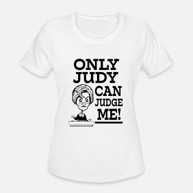 Judge Only Judy can Judge me funny saying shirt - Women's Sport T-Shirt
