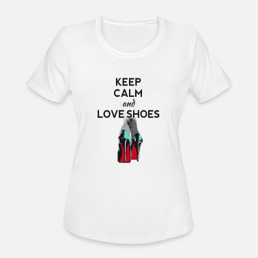 Highheeled Shoes keep calm love shoes legs highheels sexy - Women's Moisture Wicking Performance T-Shirt