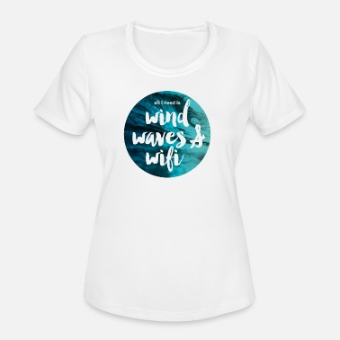 I Love Wave All I need is Wind, Waves and Wifi - Women's Moisture Wicking Performance T-Shirt