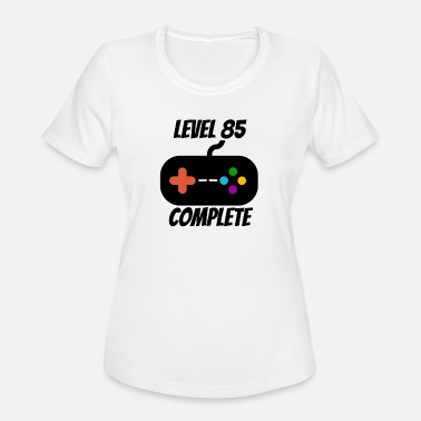 85 Level 85 Complete 85th Birthday - Women's Moisture Wicking Performance T-Shirt