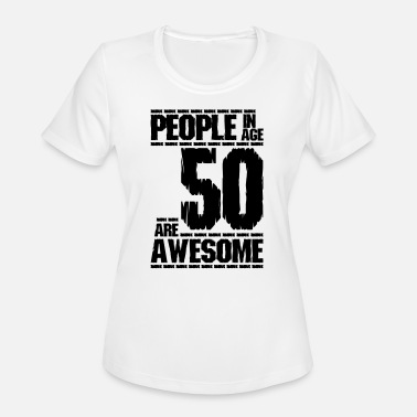 Awesome 50s PEOPLE IN AGE 50 ARE AWESOME - Women's Moisture Wicking Performance T-Shirt